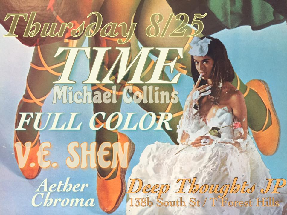 TIME (Michael Collins, formerly of Prince Rama), Full Color, V E  Shen,  Aether Chroma @Deep Thoughts JP   BOSTON HASSLE