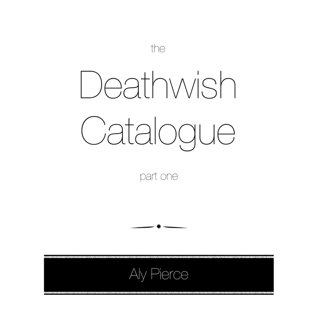 The Deathwish Catalogue, Part One, by Aly Pierce